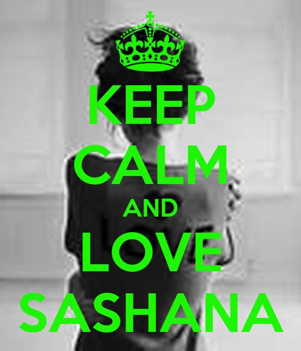 KEEP CALM AND LOVE SASHANA
