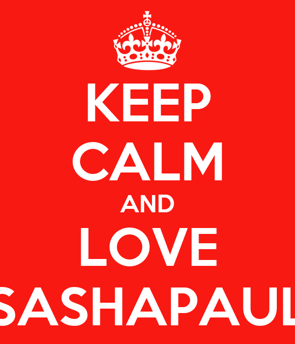 KEEP CALM AND LOVE SASHAPAUL