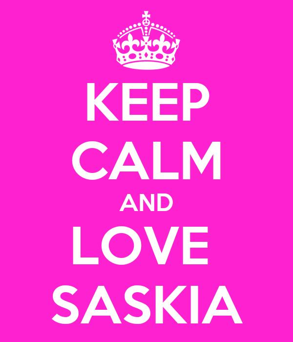 KEEP CALM AND LOVE  SASKIA