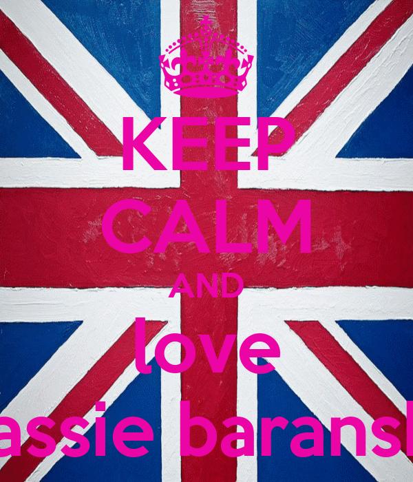 KEEP CALM AND love sassie baranski