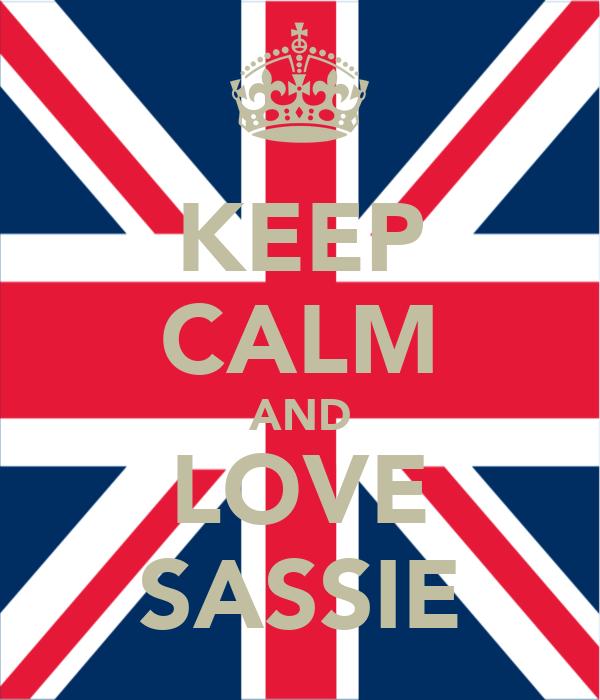 KEEP CALM AND LOVE SASSIE