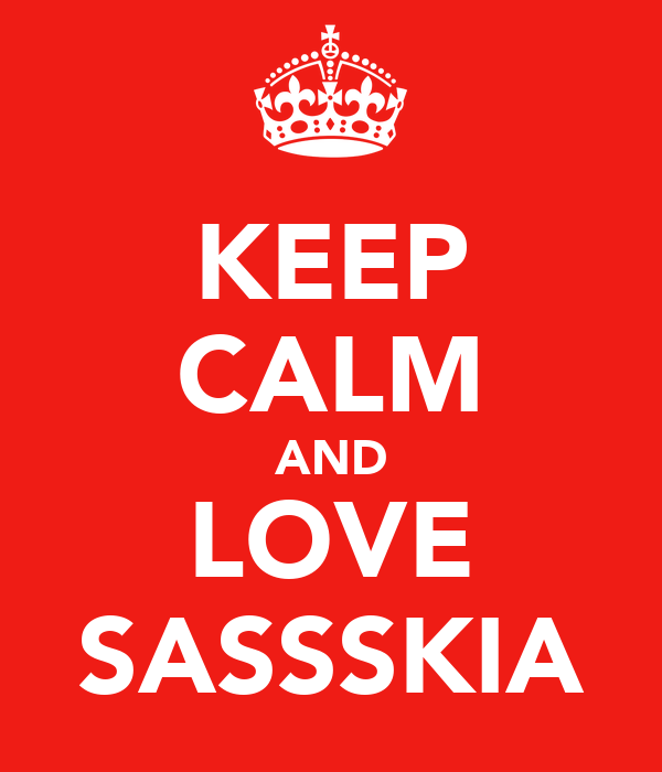 KEEP CALM AND LOVE SASSSKIA