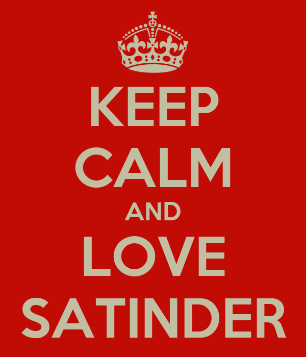 KEEP CALM AND LOVE SATINDER