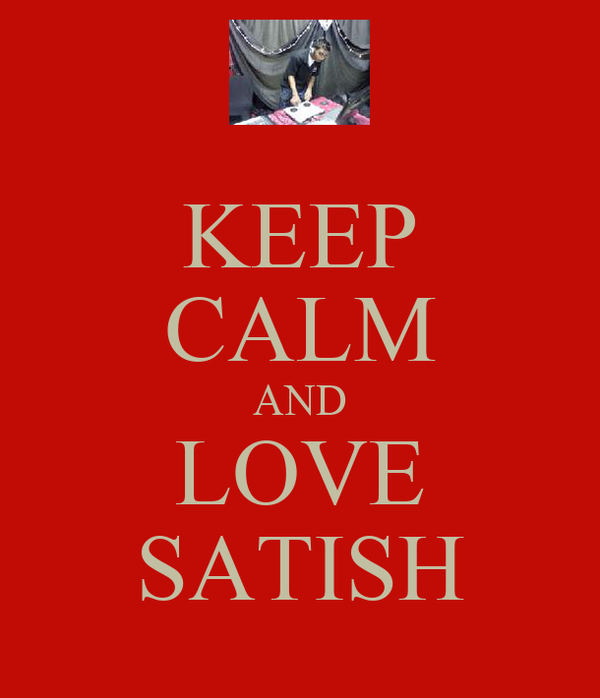 KEEP CALM AND LOVE SATISH