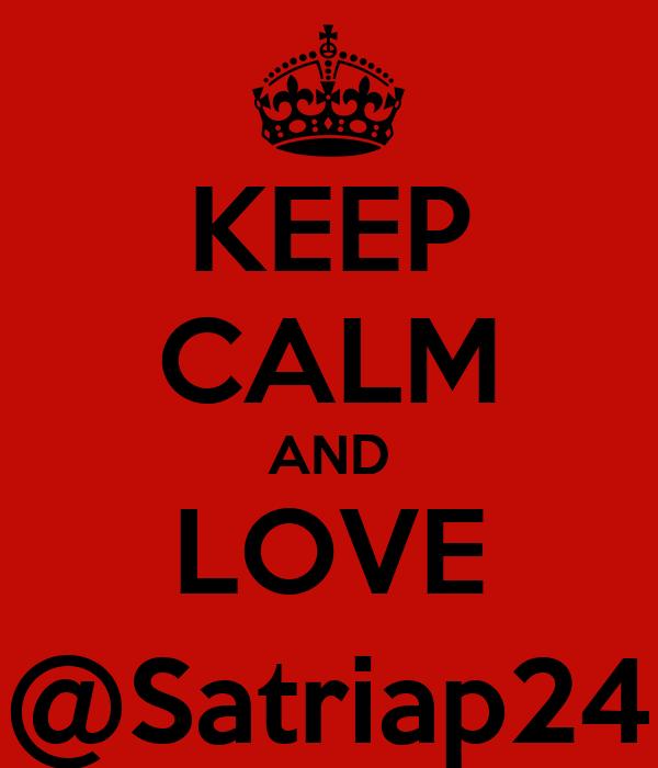 KEEP CALM AND LOVE @Satriap24