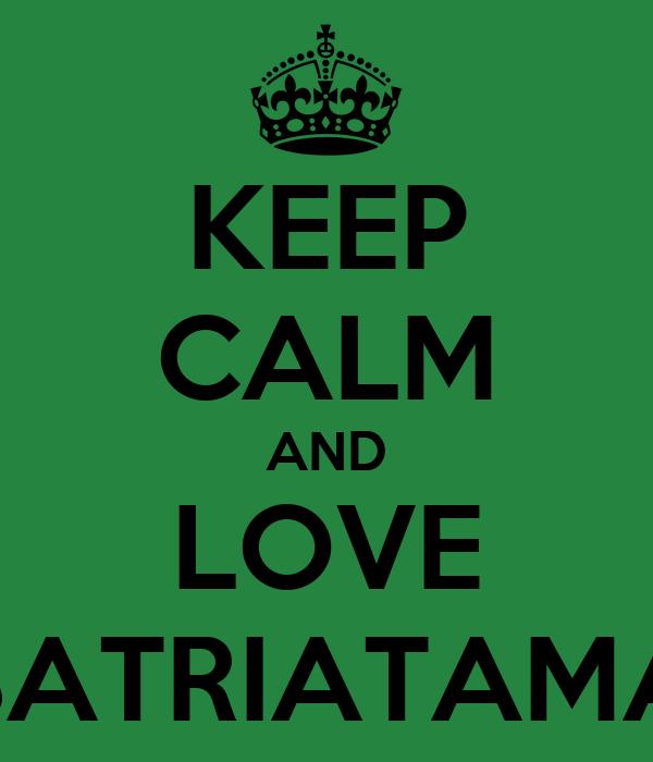 KEEP CALM AND LOVE SATRIATAMA