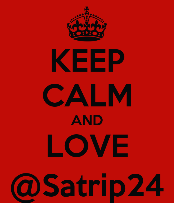KEEP CALM AND LOVE @Satrip24