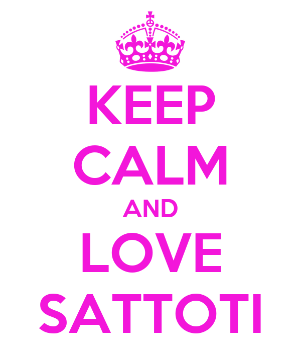KEEP CALM AND LOVE SATTOTI