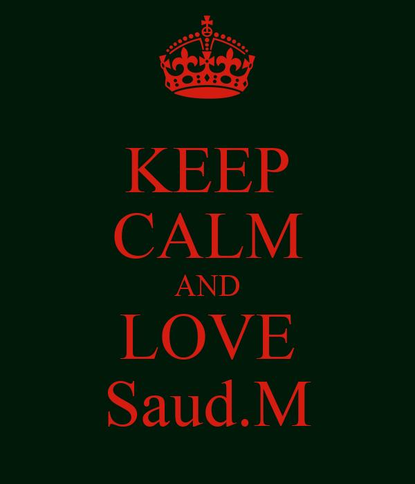 KEEP CALM AND LOVE Saud.M