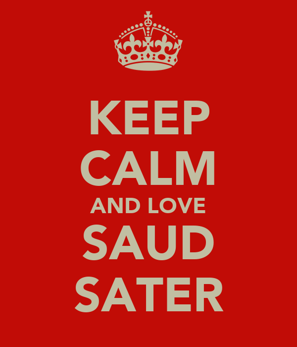 KEEP CALM AND LOVE SAUD SATER