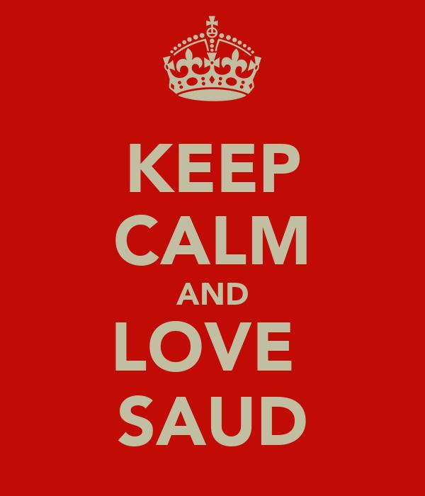 KEEP CALM AND LOVE  SAUD