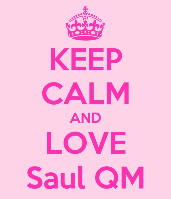 KEEP CALM AND LOVE Saul QM