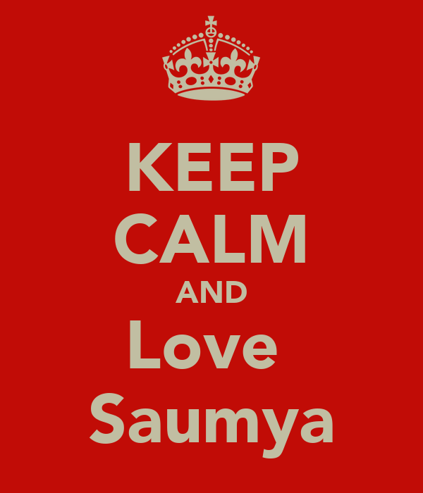 KEEP CALM AND Love  Saumya