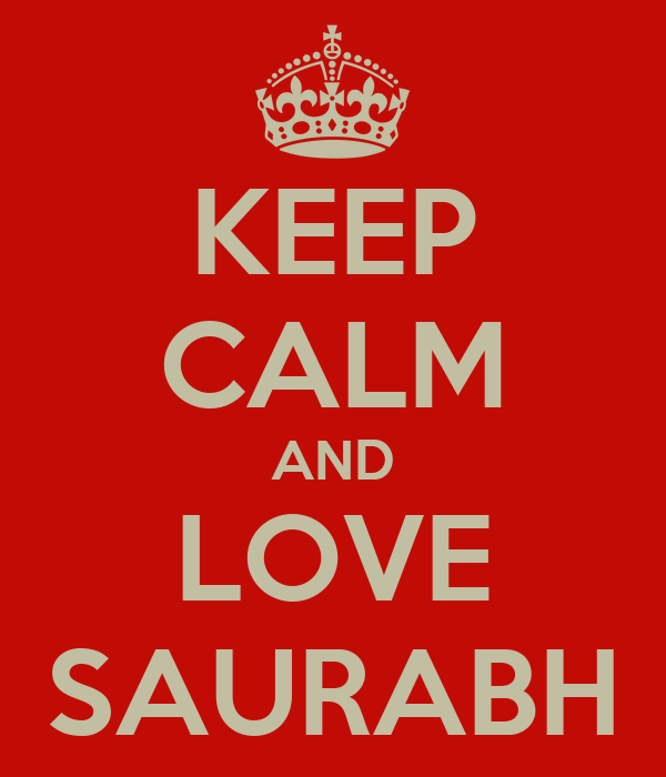 KEEP CALM AND LOVE SAURABH