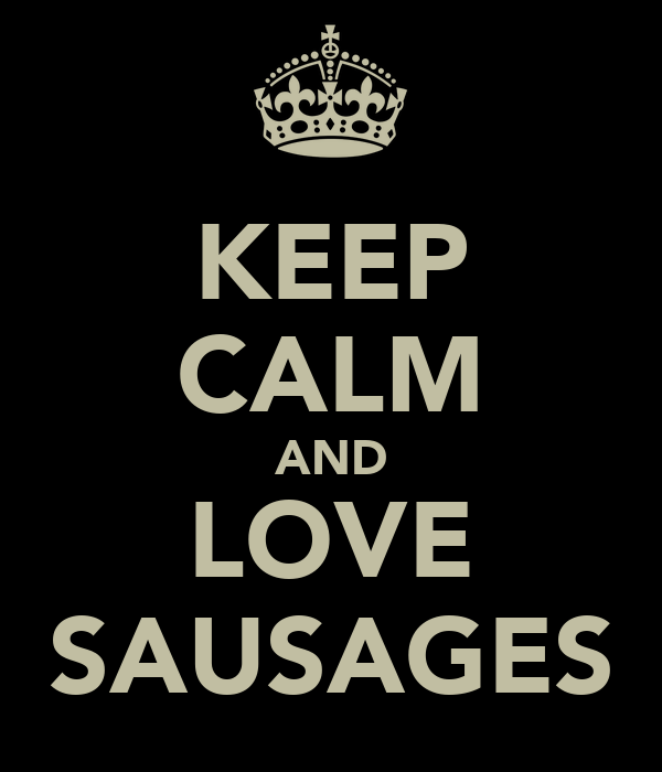 KEEP CALM AND LOVE SAUSAGES