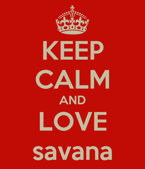KEEP CALM AND LOVE savana