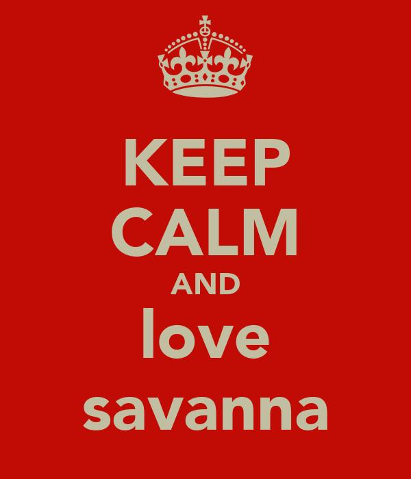 KEEP CALM AND love savanna