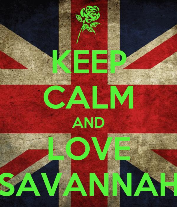 KEEP CALM AND LOVE SAVANNAH