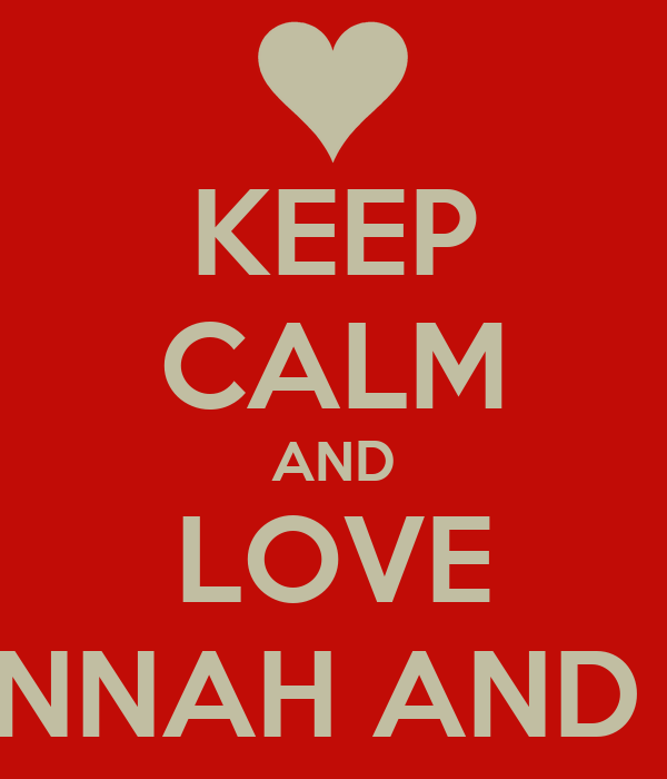 KEEP CALM AND LOVE SAVANNAH AND KATIE