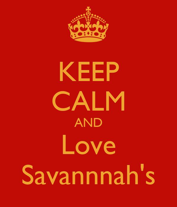 KEEP CALM AND Love Savannnah's