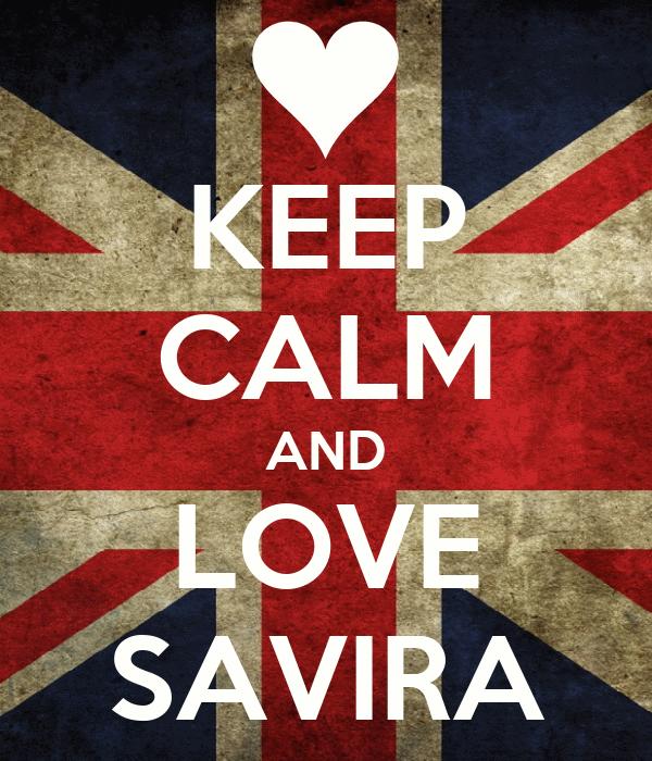 KEEP CALM AND LOVE SAVIRA