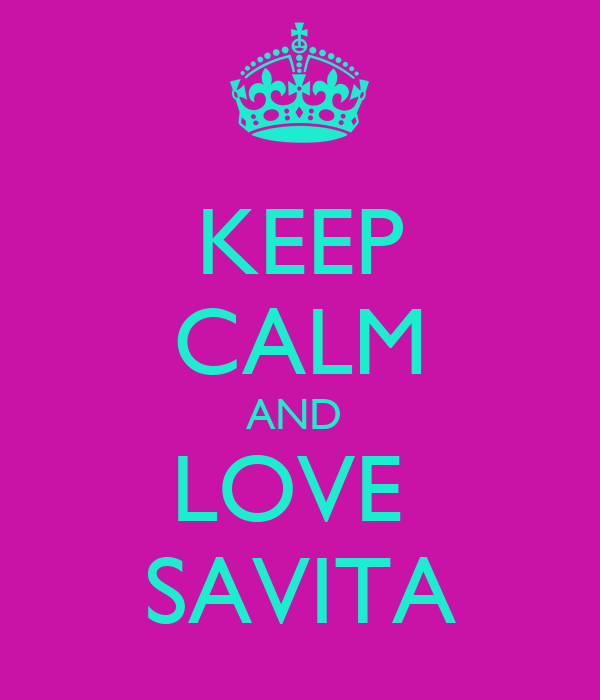 KEEP CALM AND  LOVE  SAVITA