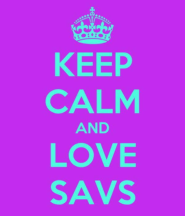 KEEP CALM AND LOVE SAVS