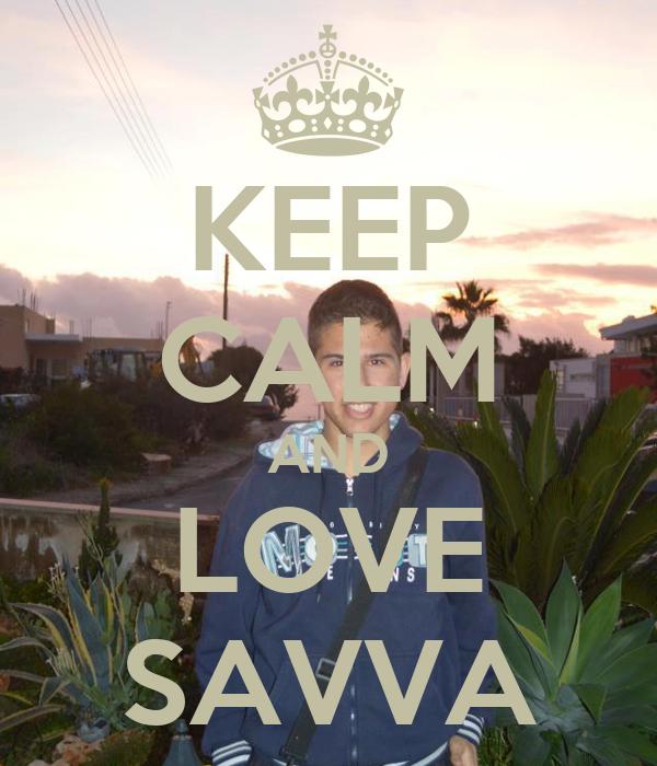 KEEP CALM AND LOVE SAVVA