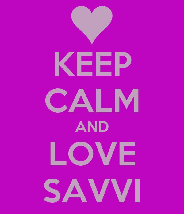 KEEP CALM AND LOVE SAVVI