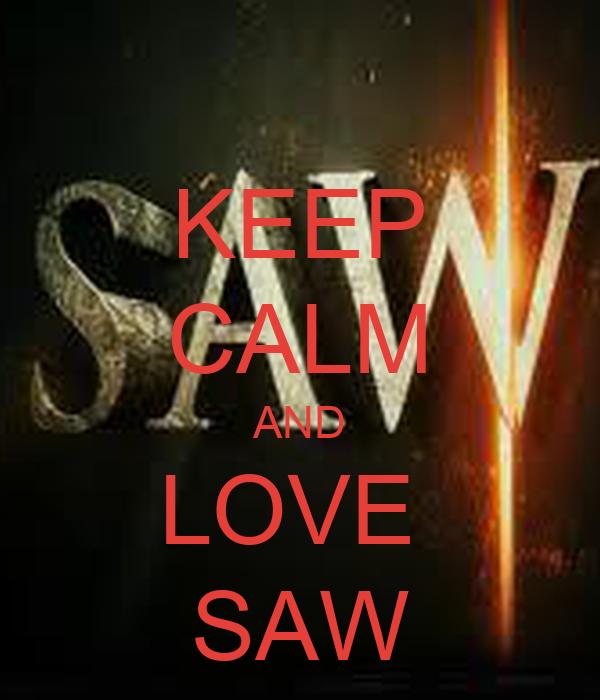 KEEP CALM AND LOVE  SAW
