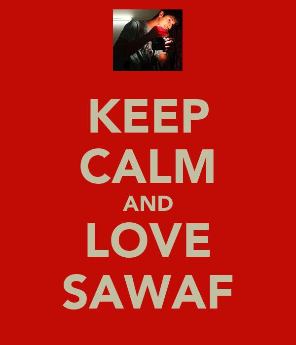 KEEP CALM AND LOVE SAWAF