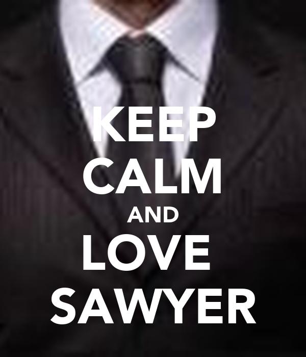 KEEP CALM AND LOVE  SAWYER