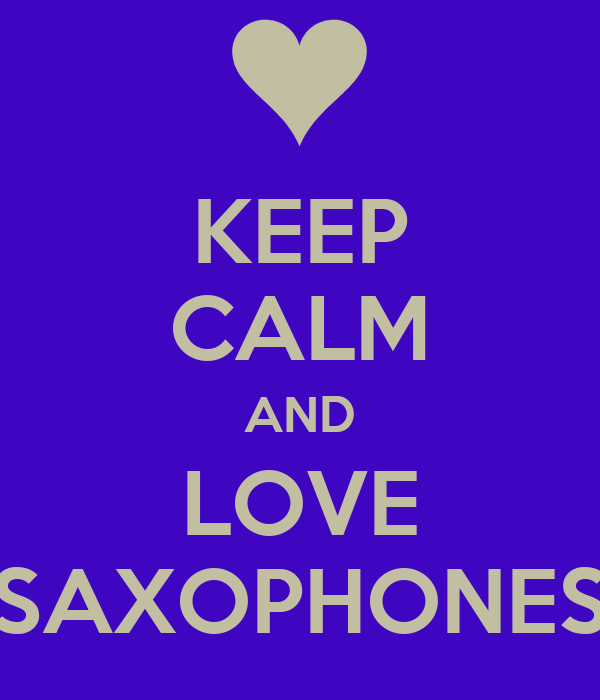 KEEP CALM AND LOVE SAXOPHONES
