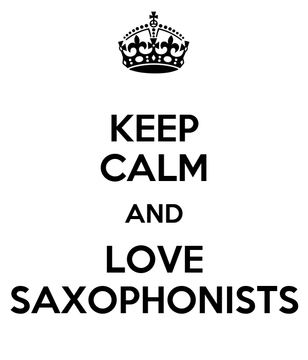 KEEP CALM AND LOVE SAXOPHONISTS