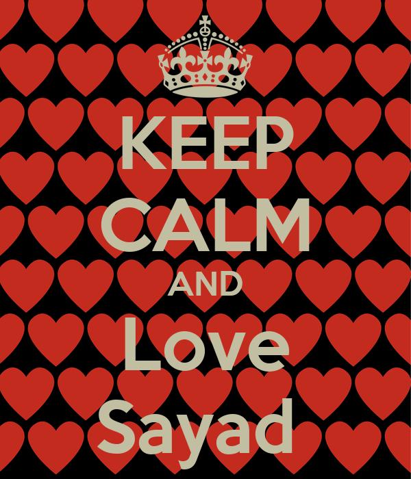 KEEP CALM AND Love Sayad