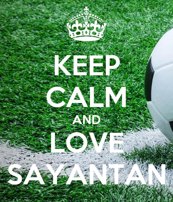KEEP CALM AND LOVE SAYANTAN