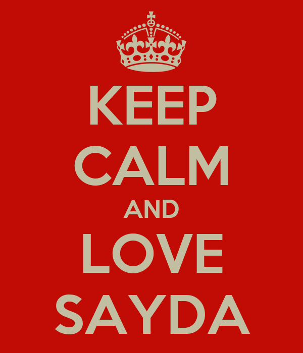 KEEP CALM AND LOVE SAYDA