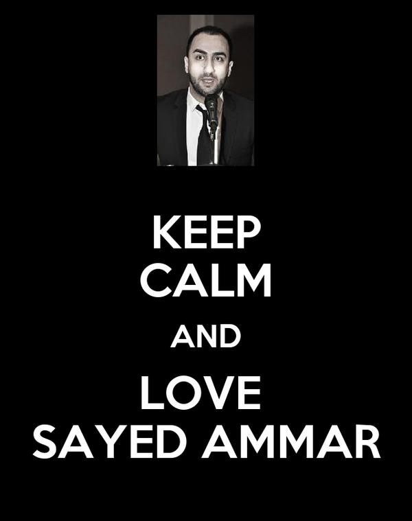 KEEP CALM AND LOVE  SAYED AMMAR