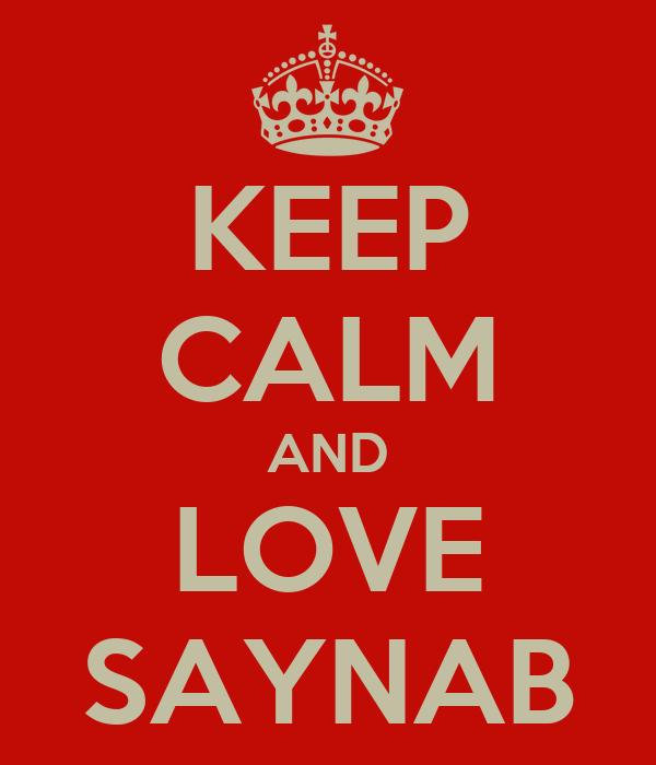 KEEP CALM AND LOVE SAYNAB