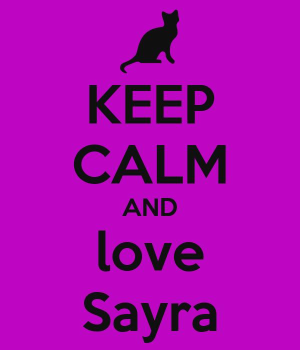 KEEP CALM AND love Sayra