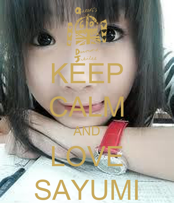 KEEP CALM AND LOVE SAYUMI