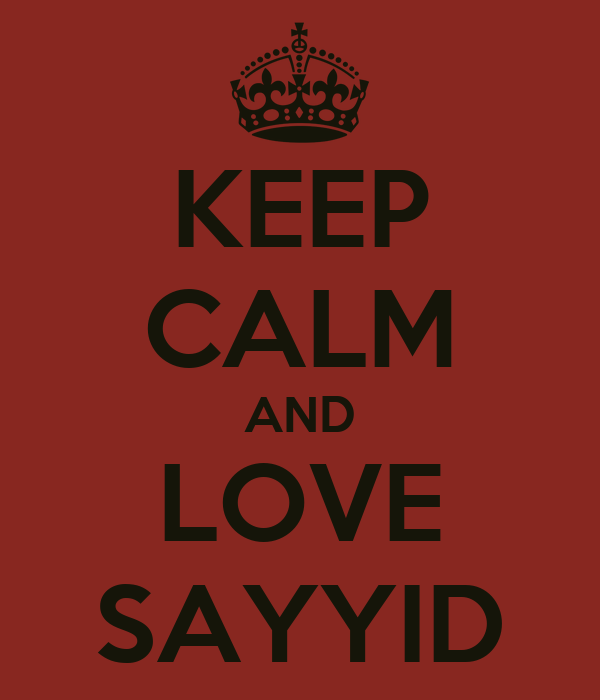 KEEP CALM AND LOVE SAYYID