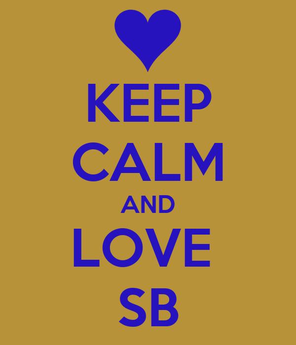 KEEP CALM AND LOVE  SB