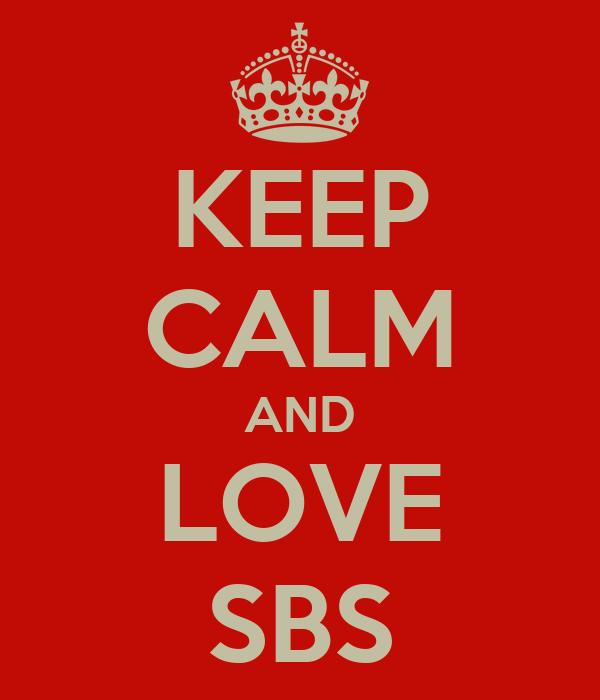 KEEP CALM AND LOVE SBS