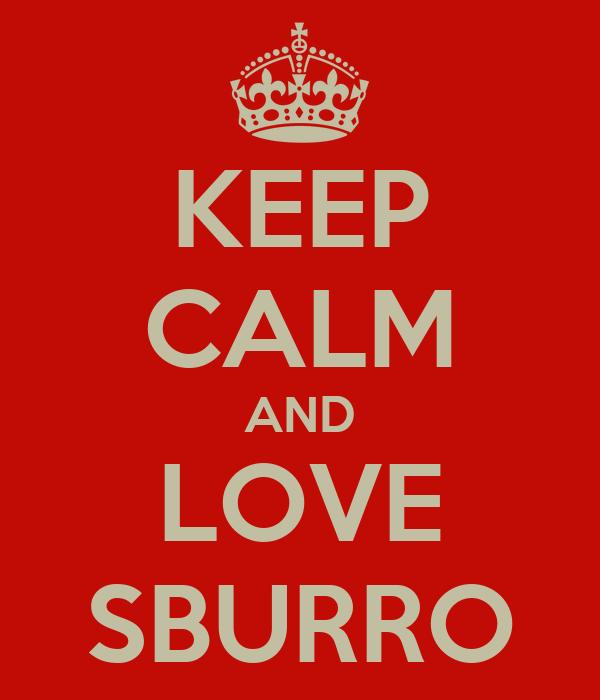 KEEP CALM AND LOVE SBURRO