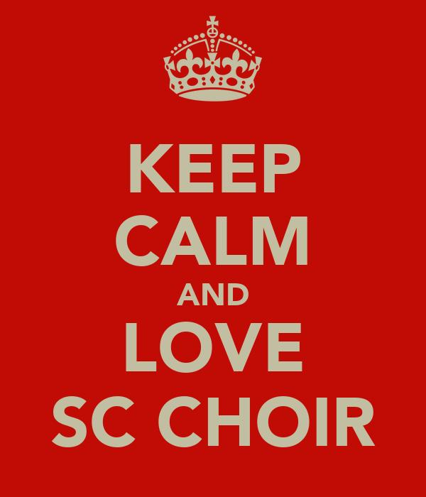 KEEP CALM AND LOVE SC CHOIR