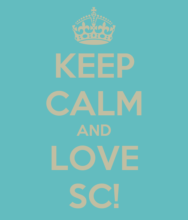 KEEP CALM AND LOVE SC!