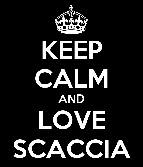 KEEP CALM AND LOVE SCACCIA