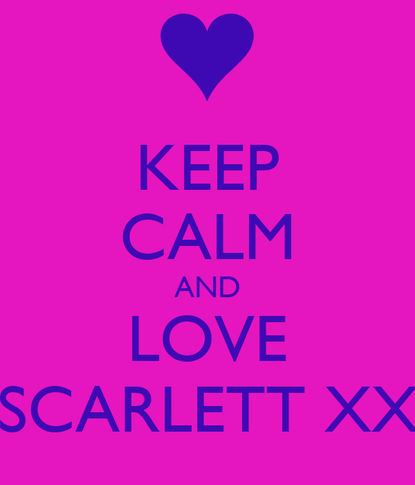 KEEP CALM AND LOVE SCARLETT XX