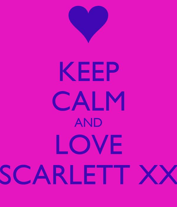KEEP CALM AND LOVE SCARLETT XX